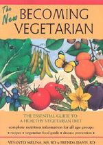 The New Becoming Vegetarian : The Essential Guide to a Healthy Vegetarian Diet - Vesanto R. D. Melina