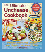 The Ultimate Uncheese Cookbook : Delicious Dairy-Free Cheeses and Classic