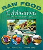 Raw Food Celebrations : Party Menus for Every Occasion! - Nomi Shannon