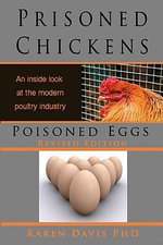 Prisoned Chickens, Poisoned Eggs : An Inside Look at the Modern Poultry Industry - Karen Davis