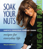 Soak Your Nuts : Karyn's Conscious Comfort Foods: Recipes for Everyday Life - Karyn Calabrese