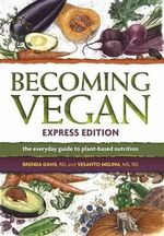 Becoming Vegan Express : The Everyday Guide to Plant-Based Nutrition - Brenda Davis