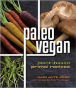 Paleo Vegan : Plant-based Primal Recipes - Ellen Jaffe Jones