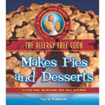 The Allergy-Free Cook Makes Pies and Desserts : Gluten-Free, Dairy-Free, Egg-Free, Soy-Free - Laurie Sadowski