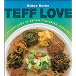 Teff Love : Adventures in Vegan Ethiopan Cooking - Kittee Berns