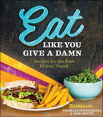 Eat Like You Give a Damn : Recipes for the New Ethical Vegan - Michelle Schwegmann