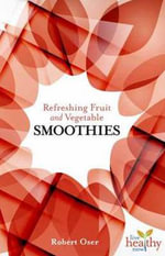 Refreshing Fruit and Vegetable Smoothies : Live Healthy Now - Robert Oser