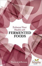 Enhance Your Health with Fermented Foods - Warren Jefferson
