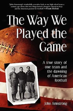 Way We Played the Game : A True Story of One Team and the Dawning of American Football - John Armstrong