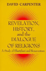 Revelation, History, and the Dialogue of Religions : Study of Bhartrhari and Bonaventure - David Carpenter