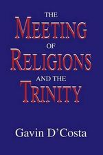The Meeting of Religions and the Trinity : Faith Meets Faith Ser. - Gavin D'Costa