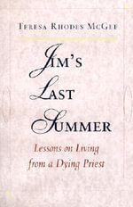 Jim's Last Summer : Lessons on Living from a Dying Priest - Teresa Rhodes McGee