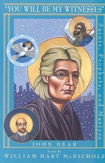 You Will be My Witnesses : Saints, Prophets and Martyrs - John Dear