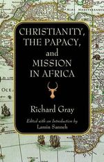 Christianity, the Papacy and Mission in Africa : A History of Cinema Architecture - Richard Gray