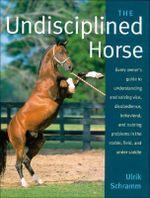 The Undisciplined Horse - Ulrik Schramm