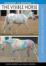 The Visible Horse : Anatomy in Motion 1 :  Anatomy in Motion 1 - Susan Harris
