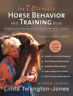 The Ultimate Horse Behavior and Training Book : Enlightened and Revolutionary Solutions for the 21st Century - Bobbie Lieberman
