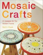 Mosaic Craft : 20 Modern Projects for the Contemporary Home - Martin Cheek