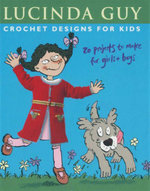 Crochet Designs for Kids : 20 Projects to Make for Girls & Boys - Lucinda Guy