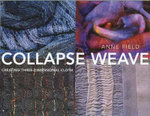 Collapse Weave : Creating Three-Dimensional Cloth - Anne Field