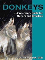 Donkeys: Miniature, Standard, and Mammoth : A Veterinary Guide for Owners and Breeders - Stephen R Purdy