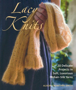 Lacy Knits : 20 Delicate Projects in Soft, Luxurious Mohair-Silk Yarns - Alison Crowther-Smith