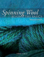 Spinning Wool :  Beyond the Basics - Anne Field
