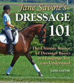 Jane Savoie's Dressage 101 : The Ultimate Source of Dressage Basics in a Language You Can Understand - Jane Savoie