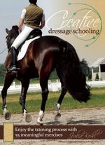 Creative Dressage Schooling : 55 Imaginative Exercises to Avoid Boredom and Enjoy the Training Process - Julia Kohl