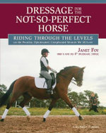 Dressage for the Not-so-perfect Horse : Riding Through the Levels - Janet Foy