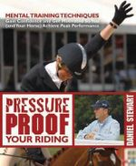 Pressure Proof Your Riding : Mental Training Techniques - Daniel Stewart