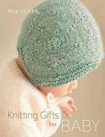 Knitting Gifts for Baby : Over 25 Keepsake Projects - Mel Clark