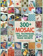 300+ Mosaic Tips, Techniques, Templates and Trade Secrets - Bonnie Fitzgerald