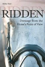 Ridden : Dressage from the Horse's Point of View - Ulrike Thiel