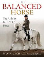 The Balanced Horse : The AIDS by Feel, Not Force - Sylvia Loch