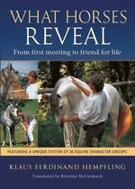 What Horses Reveal : From First Meeting to Friend for Life - Klaus Ferdinand Hempfling