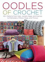 Oodles of Crochet : 40+ Patterns from Hats, Jackets, Bags, and Scarves to Potholders, Pillows, Rugs, and Throws - Eva Wincent