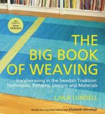 The Big Book of Weaving : Handweaving in the Swedish Tradition: Techniques, Patterns, Designs and Materials - Laila Lundell