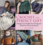 Crochet the Perfect Gift : Designs Just Right for Giving and Ideas for Every Occasion - Kat Goldin