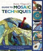 Bonnie Fitzgerald's Guide to Mosaic Techniques : The Go-To Source for In-Depth Instructions and Creative Design Ideas - Bonnie Fitzgerald