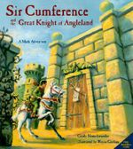 Sir Cumference and the Great Knight of Angleland : A Math Adventure - Cindy Neuschwander