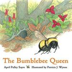The Bumblebee Queen - April Pulley Sayre
