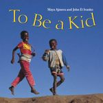 To Be a Kid - Maya Ajmera