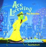 Ace Lacewing : Bug Detective - David Biedrzycki