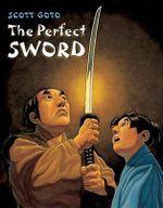 Perfect Sword - Scott Goto
