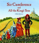 Sir Cumference and All the King's Tens : A Math Adventure - Cindy Neuschwander
