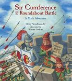 Sir Cumference and the Roundabout Battle - Cindy Neuschwander, Creator