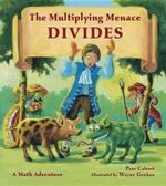 The Multiplying Menace Divides : A Math Adventure - Pamela Calvert