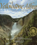 A Yellowstone Album : A Photographic Celebration of the First National Park :  A Photographic Celebration of the First National Park - Lee H. Whittlesey