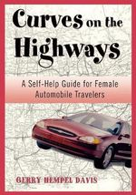 Curves on the Highway : A Self-help Guide for Female Automobile Travelers - Gerry Davis